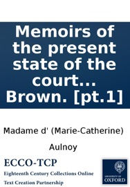 Memoirs Of The Present State Of The Court And Councils Of Spain In Two Parts With The True Reasons Why This Vast Monarchy Which In The Last Century Made So Considerable A Figure In The World Is In This So Feeble And Paralytick Done Into English By T