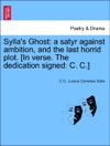 Syllas Ghost A Satyr Against Ambition And The Last Horrid Plot In Verse The Dedication Signed C C