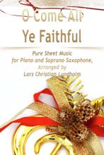 O Come All Ye Faithful Pure Sheet Music for Piano and Soprano Saxophone - Arranged by Lars Christian Lundholm