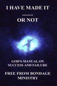 I Have Made It....... Or Not. God's Manual On Success And Failure.