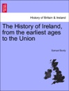 The History Of Ireland From The Earliest Ages To The Union