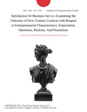 Satisfaction Or Business Savvy--Examining The Outcome Of New Venture Creation With Respect To Entrepreneurial Characteristics, Expectation, Optimism, Realism, And Pessimism.