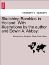 Sketching Rambles In Holland With Illustrations By The Author And Edwin A Abbey