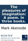 The Pleasures Of Imagination A Poem In Three Books