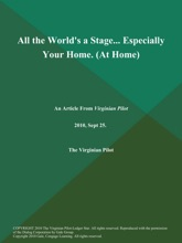 All The World's A Stage... Especially Your Home (At Home)
