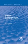 Primitive Economics Of The New Zealand Maori Routledge Revivals