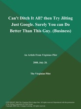 Can't Ditch It All? then Try Jilting Just Google. Surely You can Do Better Than This Guy (Business)
