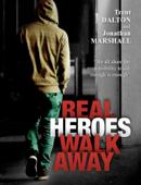 Real Heroes Walk Away