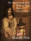 Sir Hereward And Mister Fitz Three Adventures