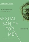 Sexual Sanity For Men Leaders Guide