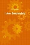 I Am Breakable