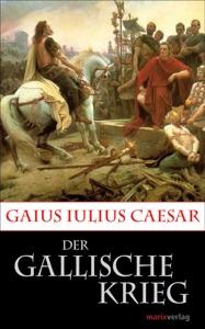 Der Gallische Krieg von Gaius Iulius Caesar & Lenelotte Möller Buch-Cover