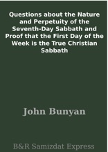 Questions About The Nature And Perpetuity Of The Seventh-Day Sabbath And Proof That The First Day Of The Week Is The True Christian Sabbath