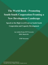 The World Bank - Promoting South-South Cooperation-Framing a New Development Landscape; Speech at the High Level Event on South-South Cooperation and Capacity Development