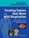 Robotic Radiosurgery Treating Tumors That Move With Respiration