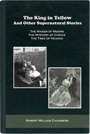 THE KING IN YELLOW AND OTHER SUPERNATURAL STORIES (THE MAKER OF MOONS, THE MYSTERY OF CHOICE AND THE TREE OF HEAVEN)