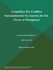 Download Geopolitica Dos Conflitos Socioambientais Na America Do Sul (Texto en Portuguese)