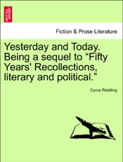 """Download and Read Online Yesterday and Today. Being a sequel to """"Fifty Years' Recollections, literary and political."""" Vol. I"""