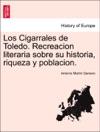 Los Cigarrales De Toledo Recreacion Literaria Sobre Su Historia Riqueza Y Poblacion