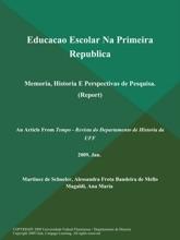 Educacao Escolar Na Primeira Republica: Memoria, Historia E Perspectivas de Pesquisa (Report)