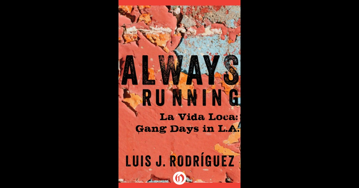 a review of luis j rodriguezs book always running la vida loco Always running: la vida loca, gang days in la by luis j rodriguez | summary &amp study guide 1st edition note: chegg does not guarantee supplemental material with textbooks (eg cds, dvds, access codes, or lab manuals.