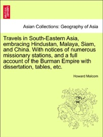 TRAVELS IN SOUTH-EASTERN ASIA, EMBRACING HINDUSTAN, MALAYA, SIAM, AND CHINA. WITH NOTICES OF NUMEROUS MISSIONARY STATIONS, AND A FULL ACCOUNT OF THE BURMAN EMPIRE WITH DISSERTATION, TABLES, ETC. VOL. I