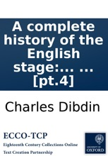 A Complete History Of The English Stage: ... By Mr. Dibdin. ... [pt.4]