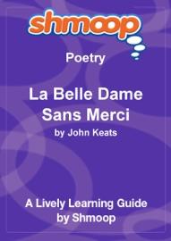LA BELLE DAME SANS MERCI: SHMOOP LEARNING GUIDE