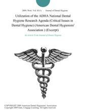 Utilization Of The ADHA National Dental Hygiene Research Agenda (Critical Issues In Dental Hygiene) (American Dental Hygienists' Association ) (Excerpt)
