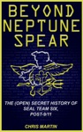 Beyond Neptune Spear The Open Secret History Of SEAL Team Six Post-911