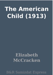 Download and Read Online The American Child (1913)