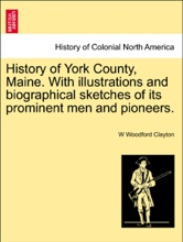History Of York County, Maine. With Illustrations And Biographical Sketches Of Its Prominent Men And Pioneers.