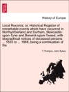 Local Records Or Historical Register Of Remarkable Events Which Have Occurred In Northumberland And Durham Newcastle-upon-Tyne And Berwick-upon-Tweed With Biographical Notices Of Deceased Persons  1833 To  1866 Being A Continuation Of The