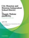 City Houston And Houston Independent School District V Maggie Malone 040992