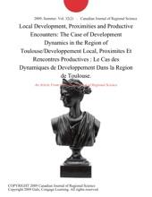 Local Development, Proximities and Productive Encounters: The Case of Development Dynamics in the Region of Toulouse/Developpement Local, Proximites Et Rencontres Productives : Le Cas des Dynamiques de Developpement Dans la Region de Toulouse.