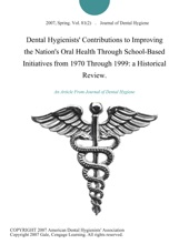 Dental Hygienists' Contributions to Improving the Nation's Oral Health Through School-Based Initiatives from 1970 Through 1999: a Historical Review.
