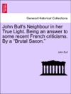 John Bulls Neighbour In Her True Light Being An Answer To Some Recent French Criticisms By A Brutal Saxon