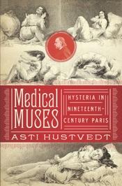 Medical Muses: Hysteria in Nineteenth-Century Paris