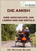 Die Amish - Ihre Geschichte, ihr Leben und ihr Erfolg