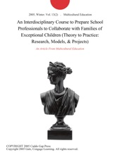 An Interdisciplinary Course to Prepare School Professionals to Collaborate with Families of Exceptional Children (Theory to Practice: Research, Models, & Projects)