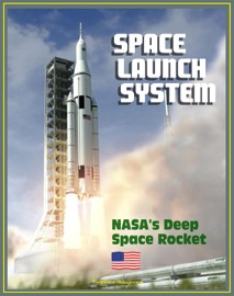 Space Launch System Sls America S Next Manned Rocket For Nasa Deep Space Exploration To The Moon Asteroids Mars Rocket Plans Ground Facilities Tests Saturn V Comparisons Configurations