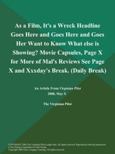 As a Film, It's a Wreck Headline Goes Here and Goes Here and Goes Her Want to Know What else is Showing? Movie Capsules, Page X for More of Mal's Reviews See Page X and Xxxday's Break (Daily Break)