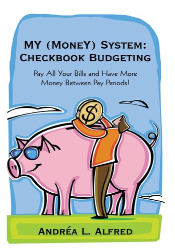 Andrea L. Alfred - My (Money) System: Checkbook Budgeting