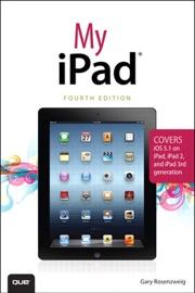 My iPad (covers iOS 5.1 on iPad, iPad 2, and iPad 3rd gen), 4/e - Gary Rosenzweig