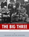 The Big Three The Lives And Legacies Of Franklin D Roosevelt Winston Churchill And Joseph Stalin