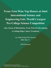 Texas Teen Wins Top Honors at Intel International Science and Engineering Fair, World's Largest Pre-College Science Competition; Amy Chyao of Richardson, Texas Wins for Developing a Cutting-Edge Cancer Treatment