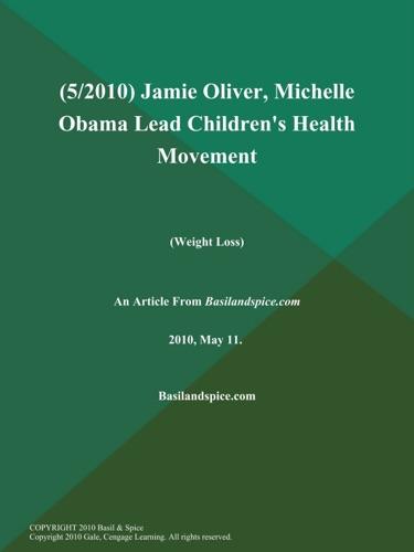 Basilandspice.com - (5/2010) Jamie Oliver, Michelle Obama Lead Children's Health Movement (Weight Loss)