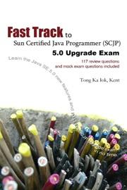 Fast Track To Sun Certified Java Programmer Scjp 5 0 Upgrade Exam