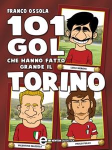 101 gol che hanno fatto grande il Torino da Franco Ossola