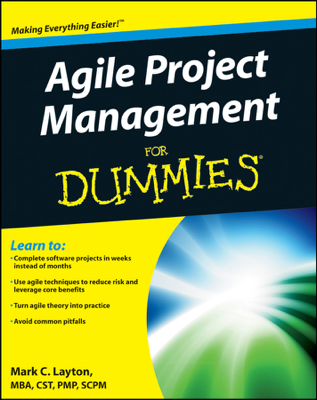Agile Project Management For Dummies - Mark C. Layton book